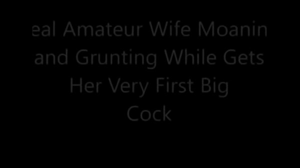 Amateur wife, Real wife, First big cock